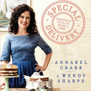 Annabel Crabb - Special Delivery Favourite Food To Make and Take